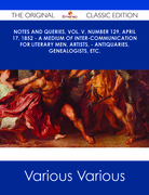 Notes and Queries, Vol. V, Number 129, April 17, 1852 - A Medium of Inter-communication for Literary Men, Artists, - Antiquaries, Genealogists, etc. - The Original Classic Edition
