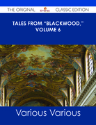 "Tales from ""Blackwood,"" Volume 6 - The Original Classic Edition"