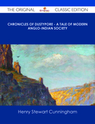 Chronicles of Dustypore - A Tale of Modern Anglo-Indian Society - The Original Classic Edition