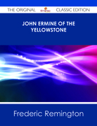John Ermine of the Yellowstone - The Original Classic Edition