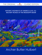 Historic Highways of America (Vol. 8) - Military Roads of the Mississippi Basin - The Original Classic Edition