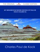 My Neighbor Raymond (Novels of Paul de Kock Volume XI) - The Original Classic Edition