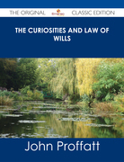 The Curiosities and Law of Wills - The Original Classic Edition