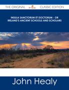 Insula Sanctorum et Doctorum - Or Ireland's Ancient Schools and Scholars - The Original Classic Edition