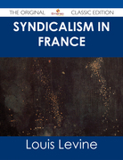 Syndicalism in France - The Original Classic Edition