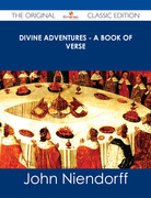 Divine Adventures - A Book of Verse - The Original Classic Edition