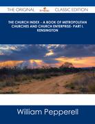 The Church Index - A Book of Metropolitan Churches and Church Enterprise- Part I. Kensington - The Original Classic Edition