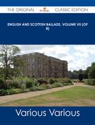 English and Scottish Ballads, Volume VII (of 8) - The Original Classic Edition