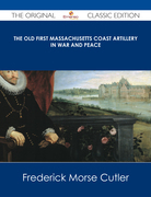 The Old First Massachusetts Coast Artillery in War and Peace - The Original Classic Edition