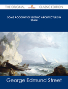 Some Account of Gothic Architecture in Spain - The Original Classic Edition