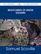 Brave Deeds of Union Soldiers - The Original Classic Edition