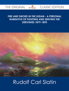 Fire and Sword in the Sudan - A Personal Narrative of Fighting and Serving the Dervishes 1879-1895 - The Original Classic Edition