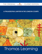 A Philadelphia Lawyer in the London Courts - The Original Classic Edition