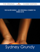 The Silver Shield - An Original Comedy in Three Acts - The Original Classic Edition