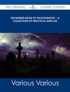 The Barnet Book of Photography - A Collection of Practical Articles - The Original Classic Edition