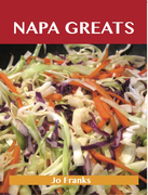 Napa Greats: Delicious Napa Recipes, The Top 58 Napa Recipes