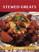 Stewed Greats: Delicious Stewed Recipes, The Top 100 Stewed Recipes