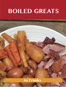 Boiled Greats: Delicious Boiled Recipes, The Top 98 Boiled Recipes