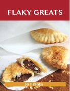 Flaky Greats: Delicious Flaky Recipes, The Top 58 Flaky Recipes