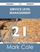 Service Level Management 21 Success Secrets - 21 Most Asked Questions On Service Level Management - What You Need To Know