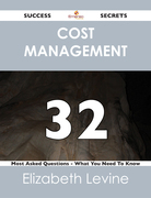 Cost Management 32 Success Secrets - 32 Most Asked Questions On Cost Management - What You Need To Know