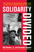 Solidarity Divided: The Crisis in Organized Labor and a New Path toward Social Justice