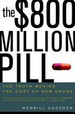 The $800 Million Pill: The Truth behind the Cost of New Drugs