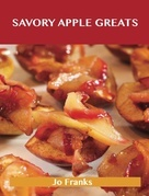 Savory Apple Greats: Delicious Savory Apple Recipes, The Top 83 Savory Apple Recipes