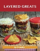 Layered Greats: Delicious Layered Recipes, The Top 81 Layered Recipes