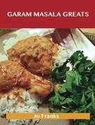 Garam Masala Greats: Delicious Garam Masala Recipes, The Top 100 Garam Masala Recipes