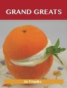 Grand Greats: Delicious Grand Recipes, The Top 77 Grand Recipes