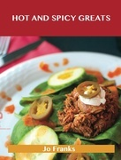 Hot and Spicy Greats: Delicious Hot and Spicy Recipes, The Top 100 Hot and Spicy Recipes
