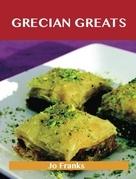 Grecian Greats: Delicious Grecian Recipes, The Top 100 Grecian Recipes