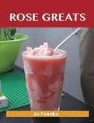 Rose  Greats: Delicious Rose  Recipes, The Top 50 Rose  Recipes