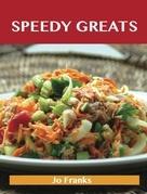 Speedy Greats: Delicious Speedy Recipes, The Top 90 Speedy Recipes