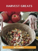 Harvest Greats: Delicious Harvest Recipes, The Top 99 Harvest Recipes