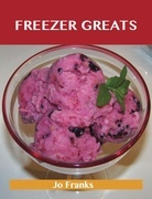 Freezer Greats: Delicious Freezer Recipes, The Top 100 Freezer Recipes
