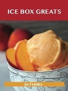 Ice Box Greats: Delicious Ice Box Recipes, The Top 100 Ice Box Recipes