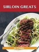 Sirloin Greats: Delicious Sirloin Recipes, The Top 100 Sirloin Recipes