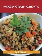 Mixed Grain Greats: Delicious Mixed Grain Recipes, The Top 99 Mixed Grain Recipes