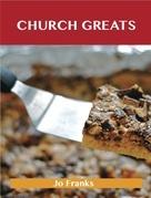 Church Greats: Delicious Church Recipes, The Top 79 Church Recipes