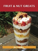 Fruit & Nut Greats: Delicious Fruit & Nut Recipes, The Top 71 Fruit & Nut Recipes