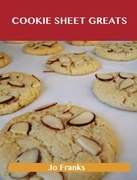 Cookie Sheet Greats: Delicious Cookie Sheet Recipes, The Top 100 Cookie Sheet Recipes