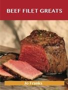 Beef Filet Greats: Delicious Beef Filet Recipes, The Top 77 Beef Filet Recipes