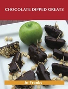 Chocolate Dipped Greats: Delicious Chocolate Dipped Recipes, The Top 47 Chocolate Dipped Recipes