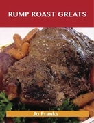 Rump Roast Greats: Delicious Rump Roast Recipes, The Top 80 Rump Roast Recipes