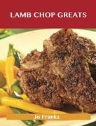 Lamb Chop Greats: Delicious Lamb Chop Recipes, The Top 54 Lamb Chop Recipes