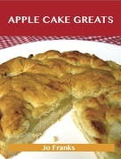 Apple Cake Greats: Delicious Apple Cake Recipes, The Top 58 Apple Cake Recipes