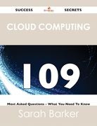 Cloud Computing 109 Success Secrets - 109 Most Asked Questions On Cloud Computing - What You Need To Know