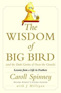 The Wisdom of Big Bird (and the Dark Genius of Oscar the Grouch): Lessons from a Life in Feathers